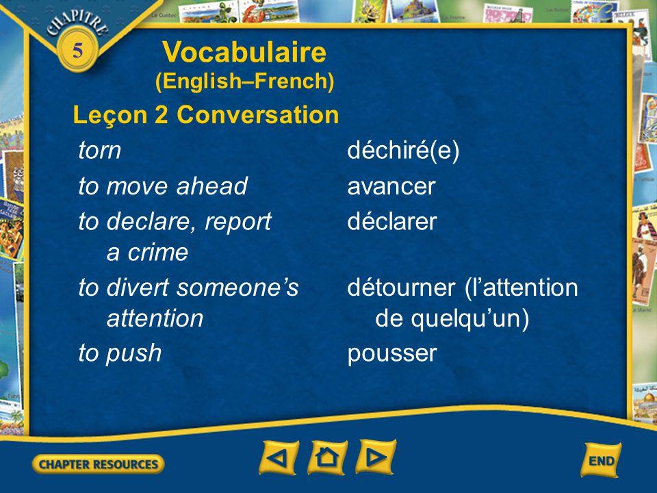 Vocabulaire Leçon 2 Conversation torn déchiré(e) to move ahead avancer