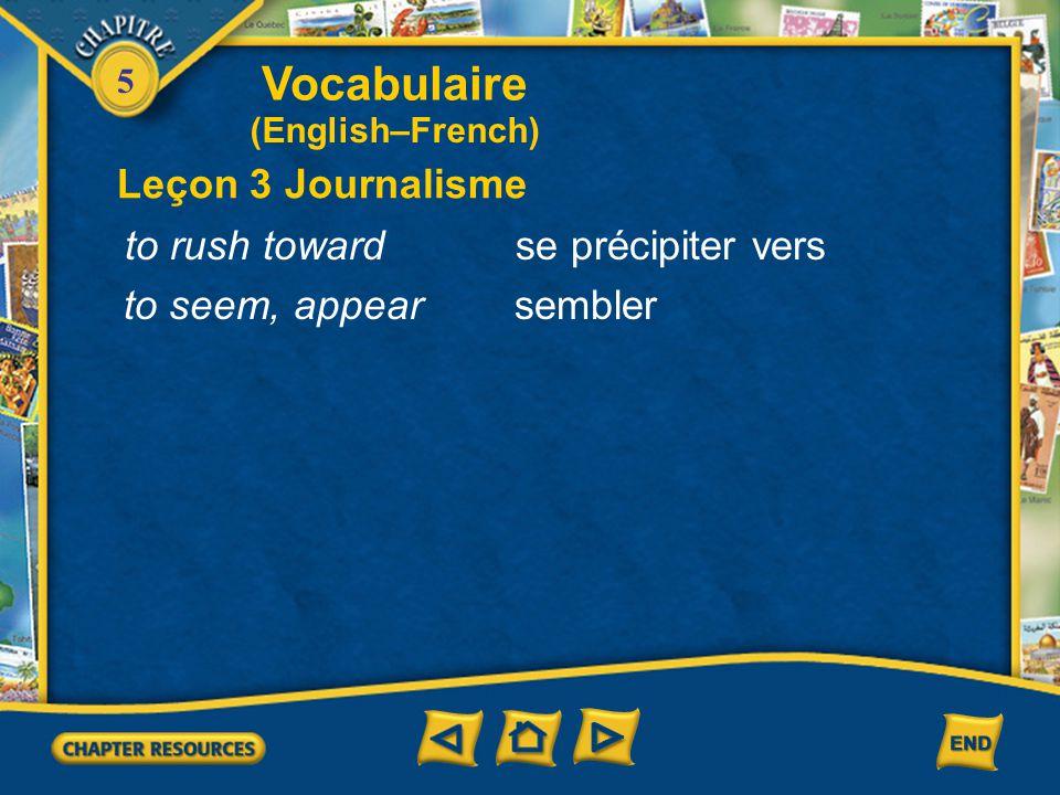 Vocabulaire Leçon 3 Journalisme to rush toward se précipiter vers
