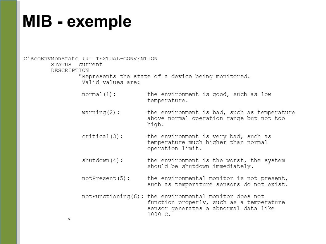MIB - exemple CiscoEnvMonState ::= TEXTUAL-CONVENTION STATUS current