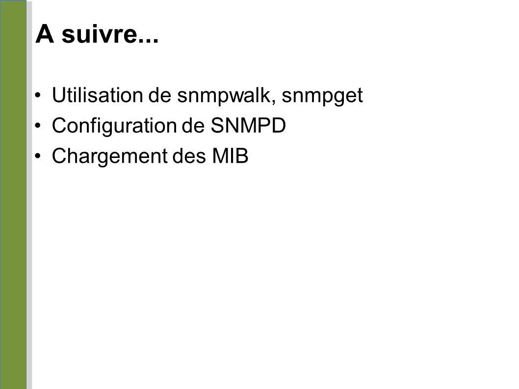 A suivre... Utilisation de snmpwalk, snmpget Configuration de SNMPD