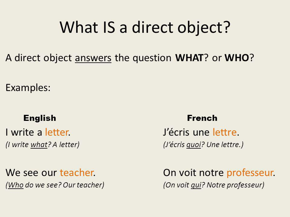 What IS a direct object A direct object answers the question WHAT or WHO Examples: English French.