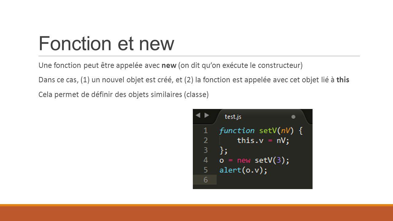 Fonction et new Une fonction peut être appelée avec new (on dit qu'on exécute le constructeur)