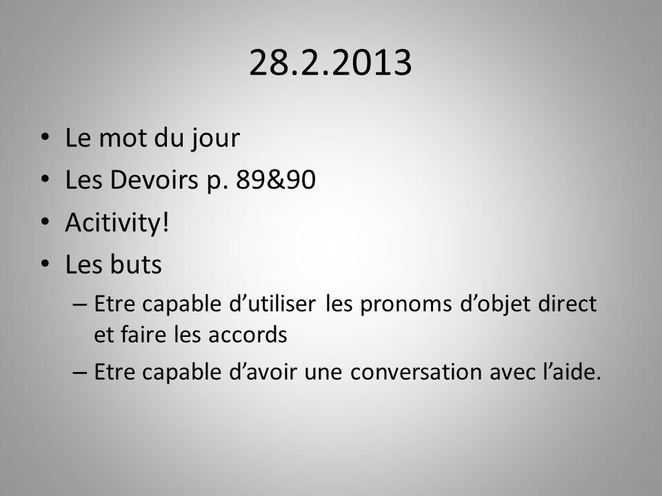 28.2.2013 Le mot du jour Les Devoirs p. 89&90 Acitivity! Les buts
