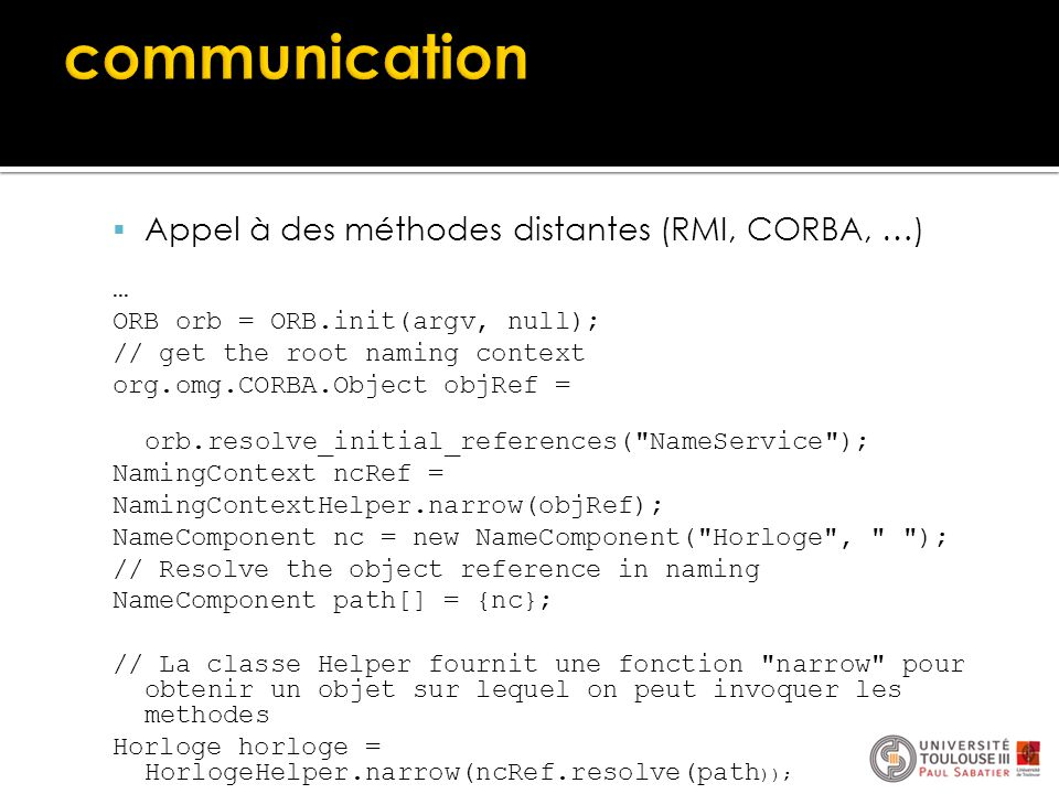 communication Appel à des méthodes distantes (RMI, CORBA, …) …