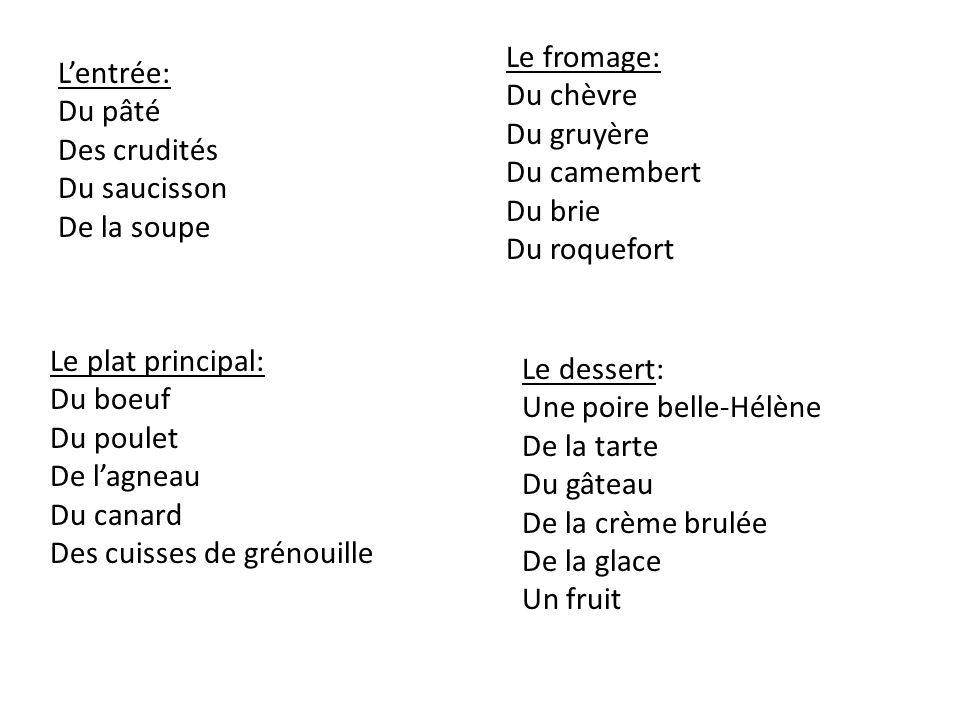 Le fromage: Du chèvre. Du gruyère. Du camembert. Du brie. Du roquefort. L'entrée: Du pâté. Des crudités.