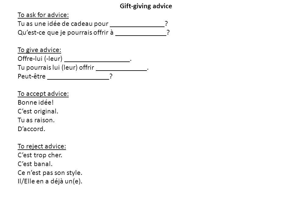 Gift-giving advice To ask for advice: Tu as une idée de cadeau pour _______________ Qu'est-ce que je pourrais offrir à ______________