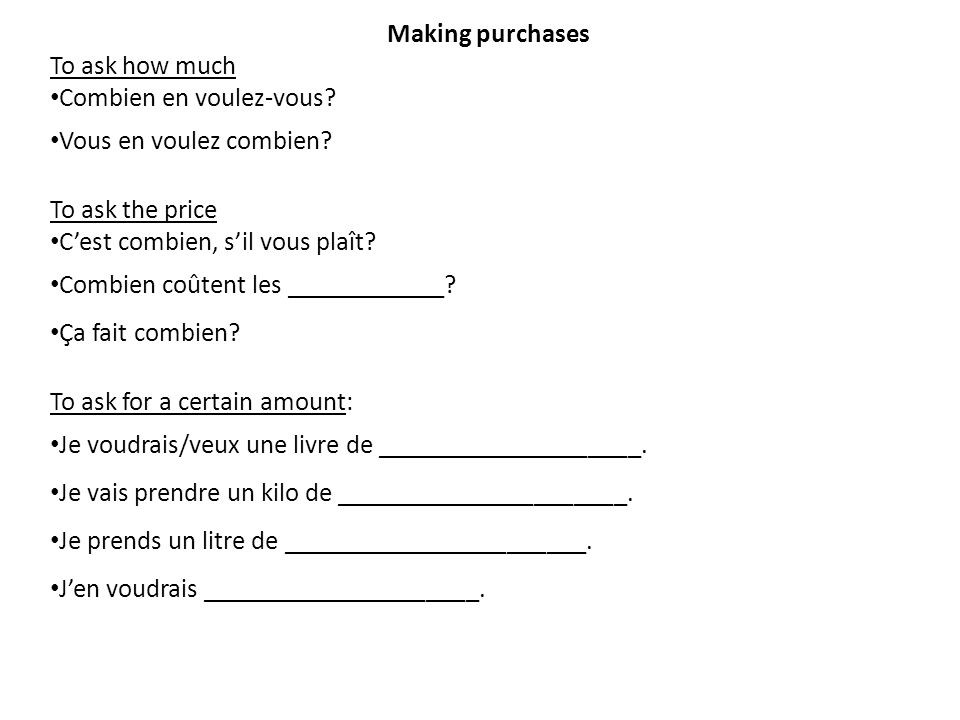 Making purchases To ask how much. Combien en voulez-vous Vous en voulez combien To ask the price.