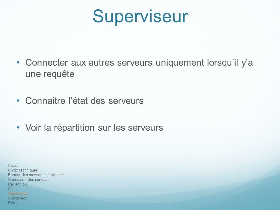 Superviseur Connecter aux autres serveurs uniquement lorsqu'il y'a une requête. Connaitre l'état des serveurs.