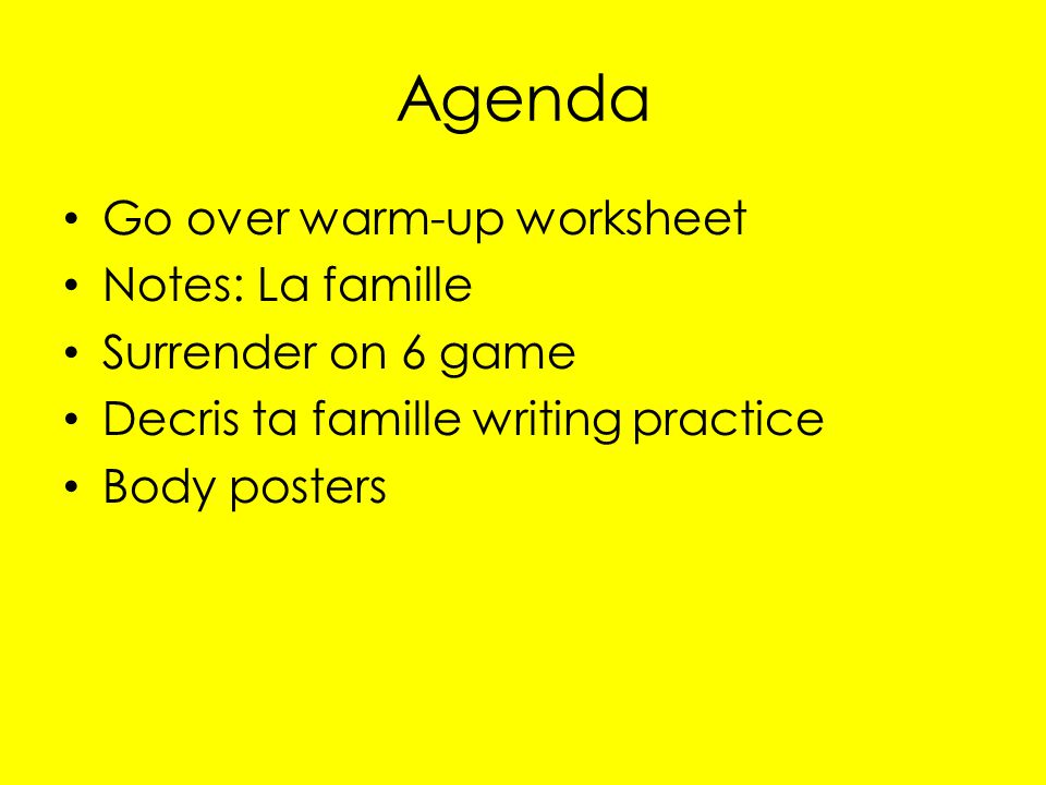 Agenda Go over warm-up worksheet Notes: La famille Surrender on 6 game