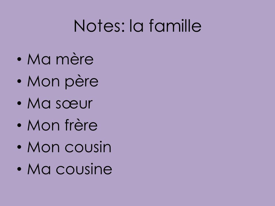 Notes: la famille Ma mère Mon père Ma sœur Mon frère Mon cousin
