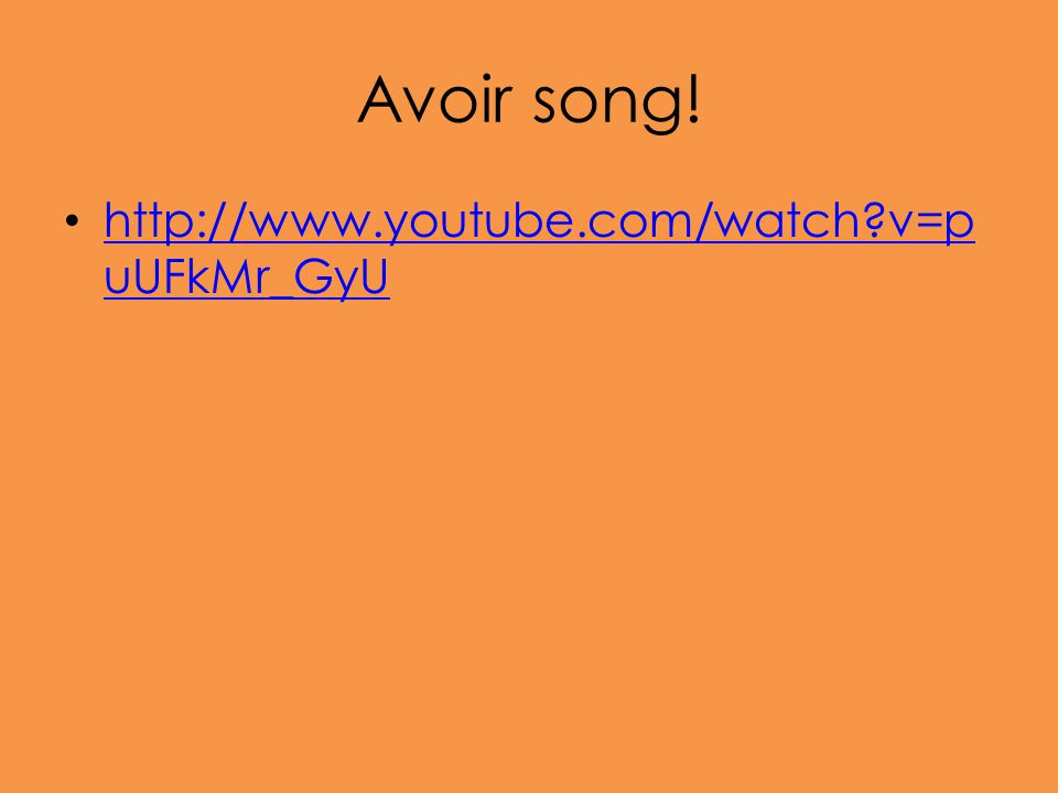 Avoir song! http://www.youtube.com/watch v=puUFkMr_GyU