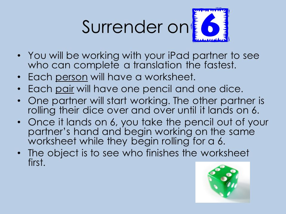 Surrender on 6 You will be working with your iPad partner to see who can complete a translation the fastest.