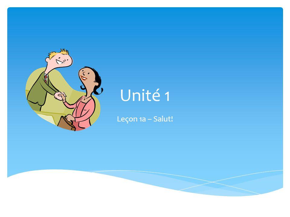 Unité 1 Leçon 1a – Salut!