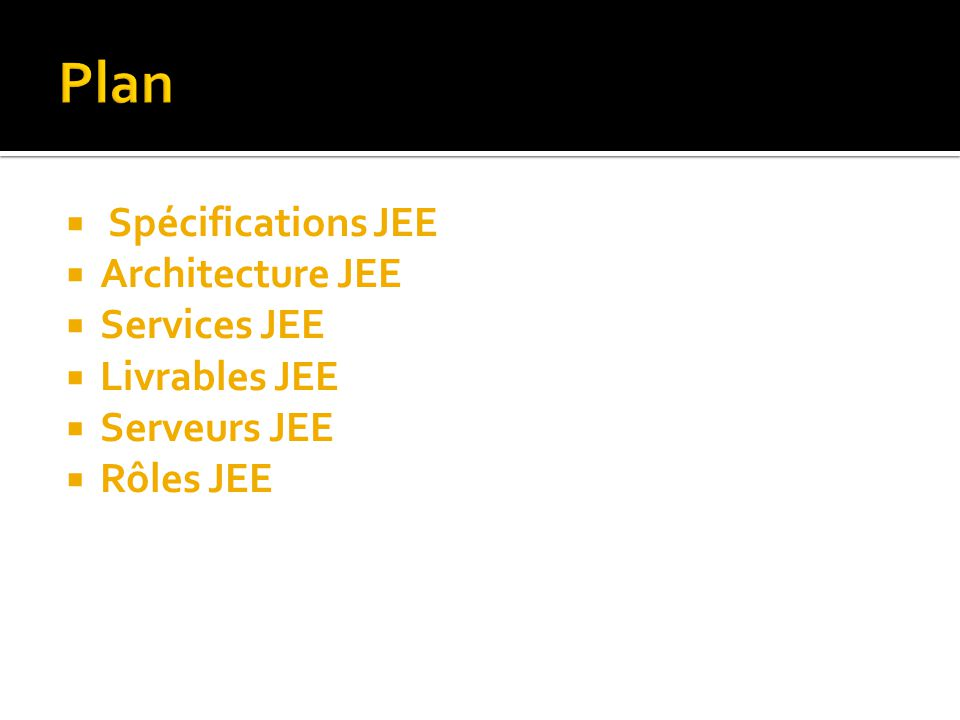Plan Spécifications JEE Architecture JEE Services JEE Livrables JEE
