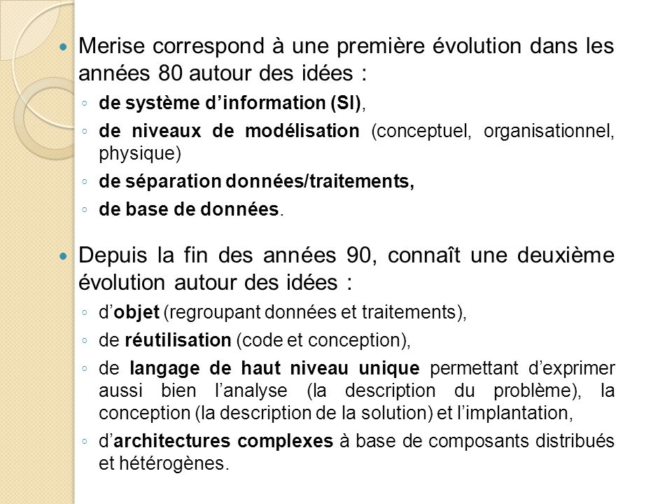 Merise correspond à une première évolution dans les années 80 autour des idées :