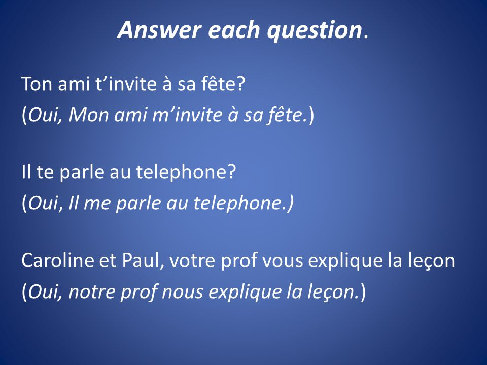 Answer each question. Ton ami t'invite à sa fête