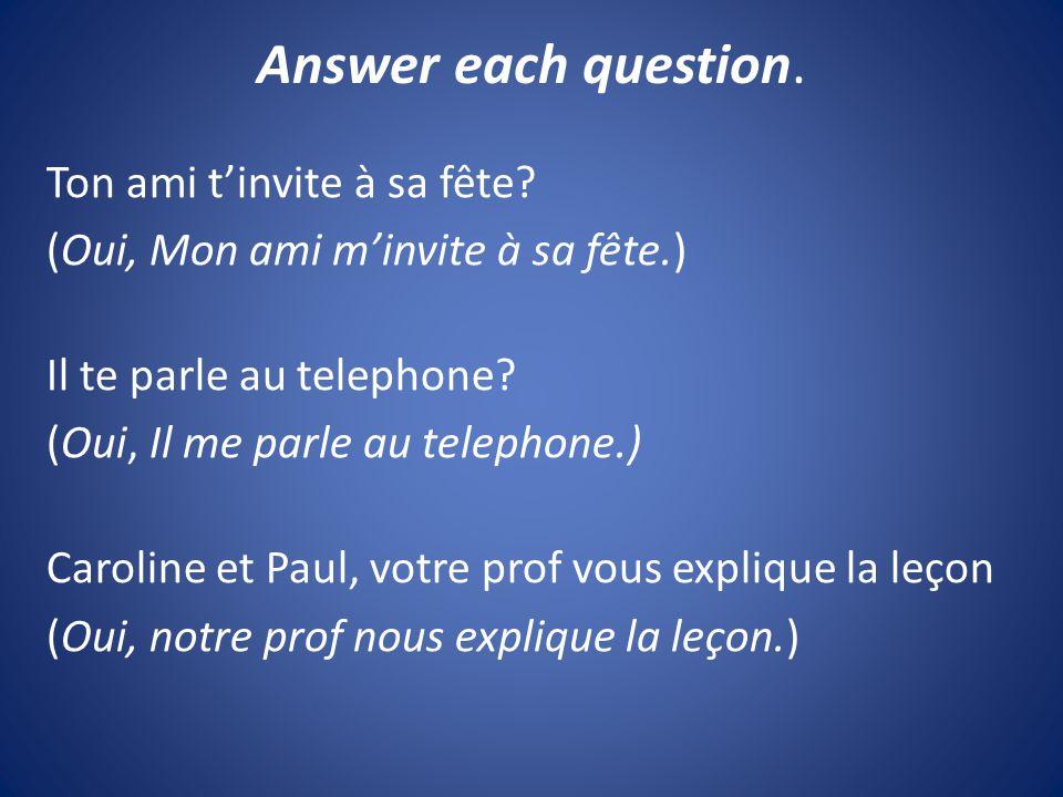 Answer each question. Ton ami t'invite à sa fête