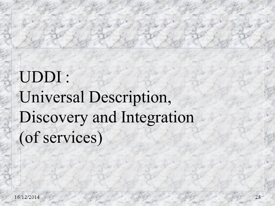 UDDI : Universal Description, Discovery and Integration (of services)