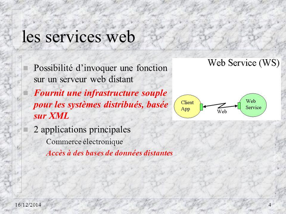 les services web Possibilité d'invoquer une fonction sur un serveur web distant.