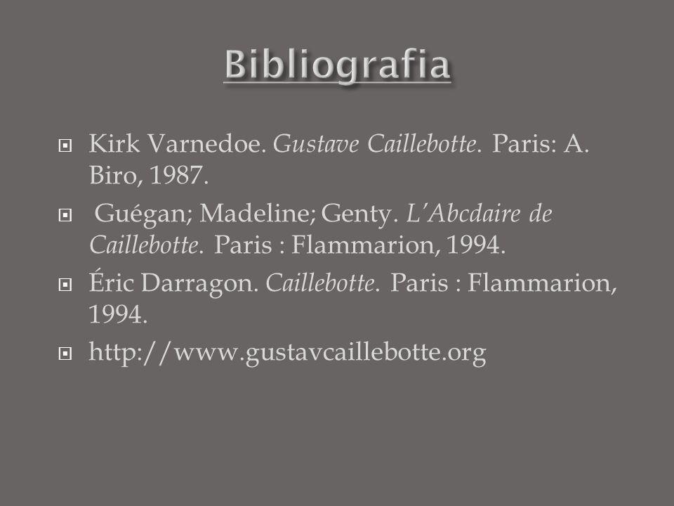 Bibliografia Kirk Varnedoe. Gustave Caillebotte. Paris: A. Biro, 1987.