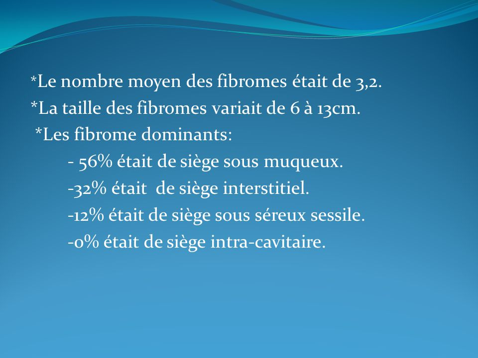 *La taille des fibromes variait de 6 à 13cm. *Les fibrome dominants: