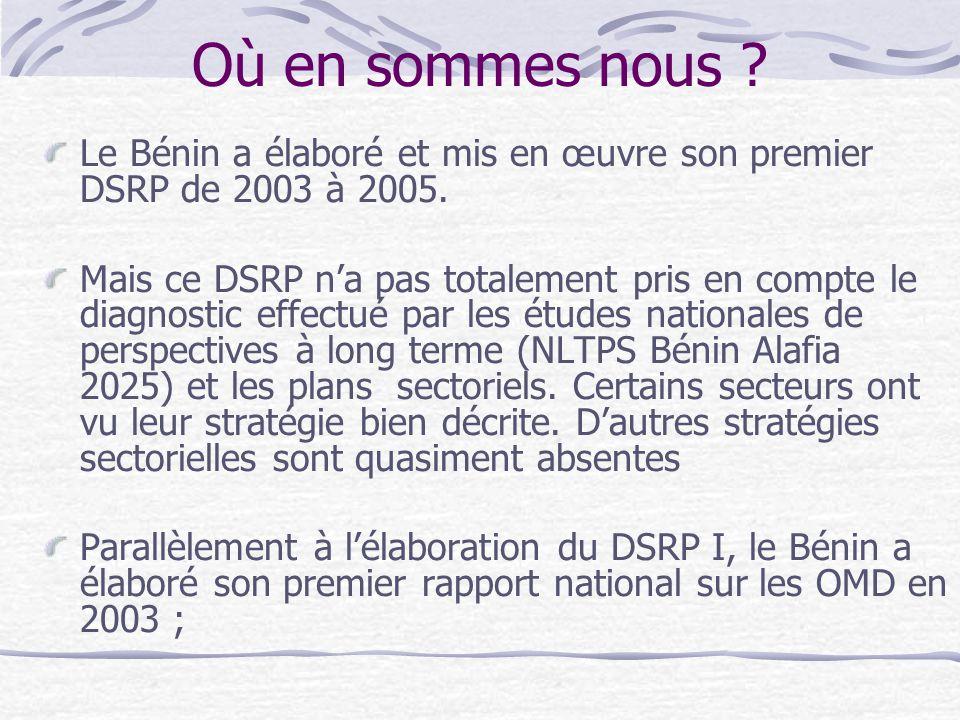 Où en sommes nous Le Bénin a élaboré et mis en œuvre son premier DSRP de 2003 à 2005.