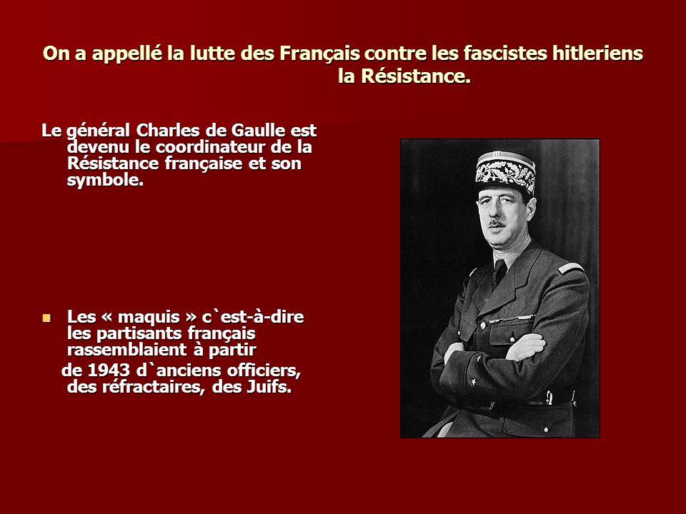 On a appellé la lutte des Français contre les fascistes hitleriens la Résistance.