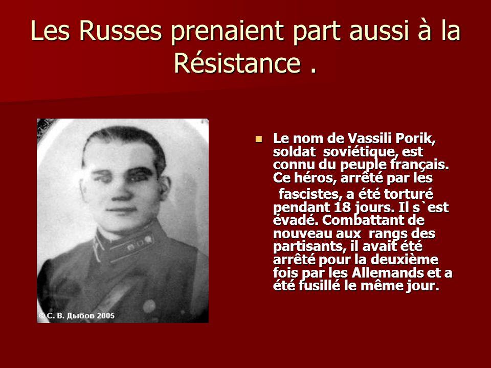 Les Russes prenaient part aussi à la Résistance .