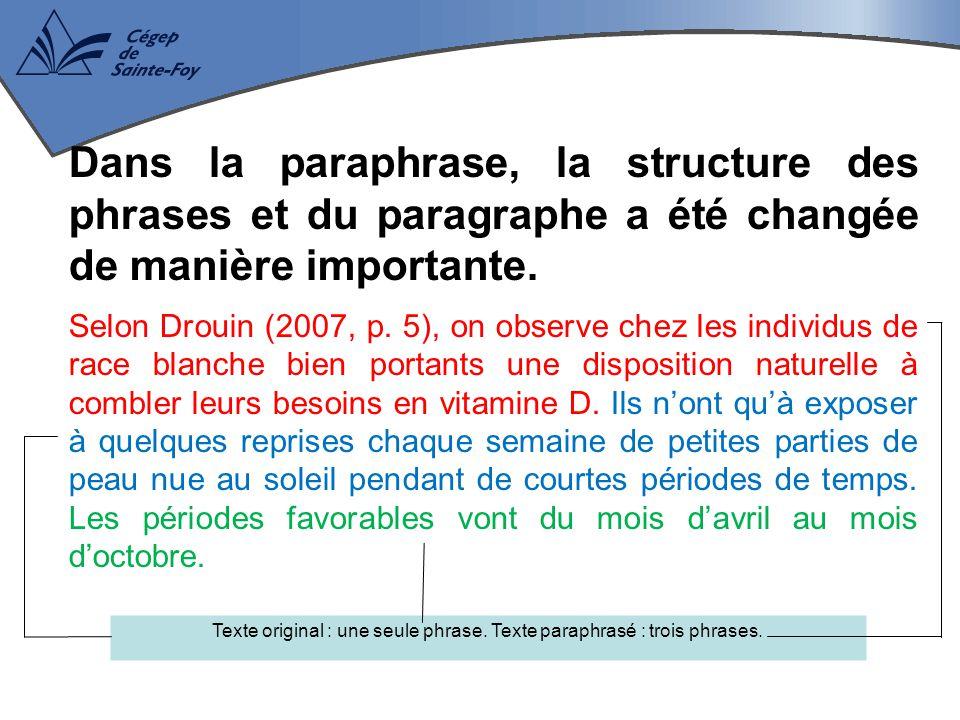 Texte original : une seule phrase. Texte paraphrasé : trois phrases.