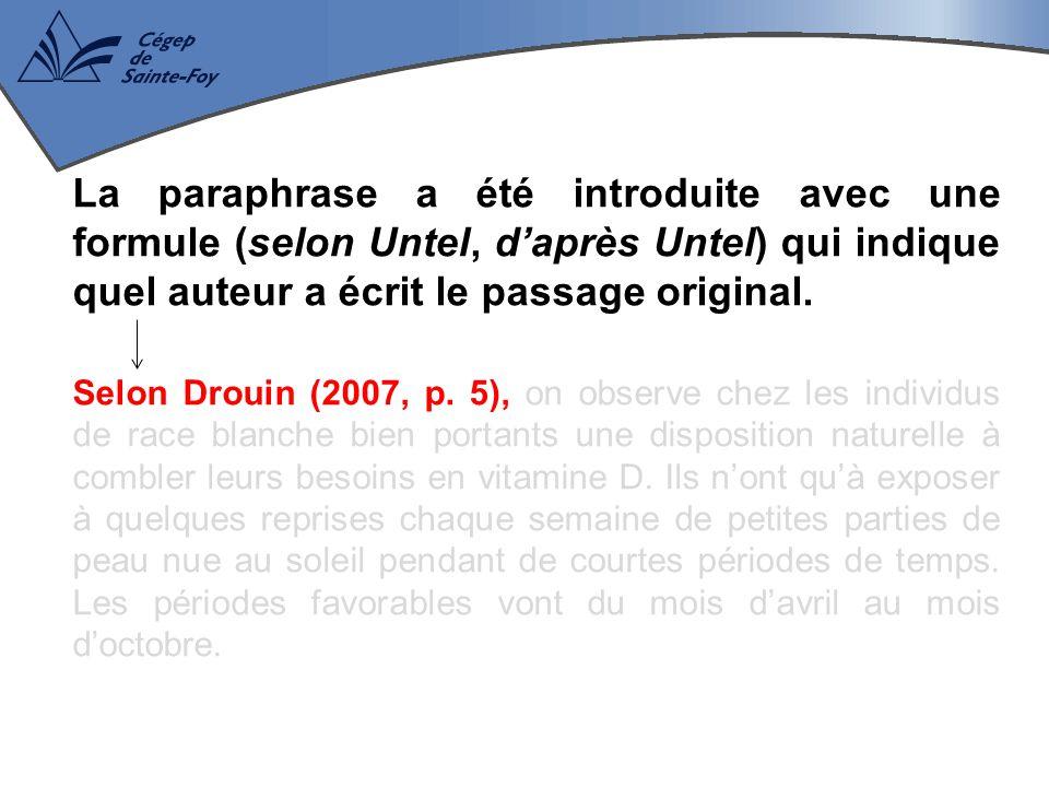 La paraphrase a été introduite avec une formule (selon Untel, d'après Untel) qui indique quel auteur a écrit le passage original.