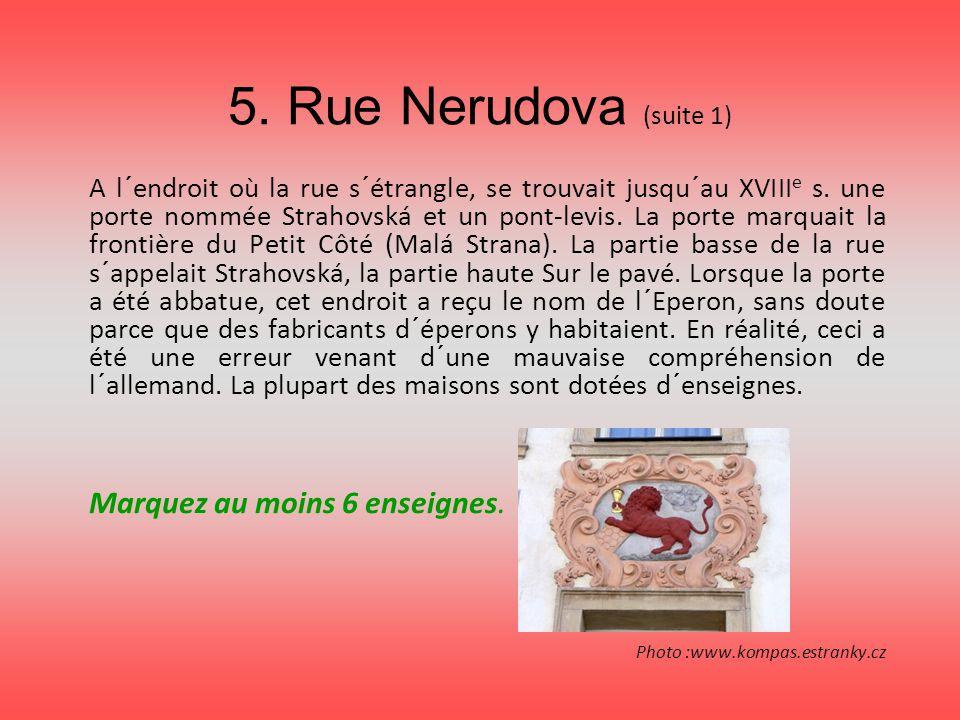 5. Rue Nerudova (suite 1) Marquez au moins 6 enseignes.
