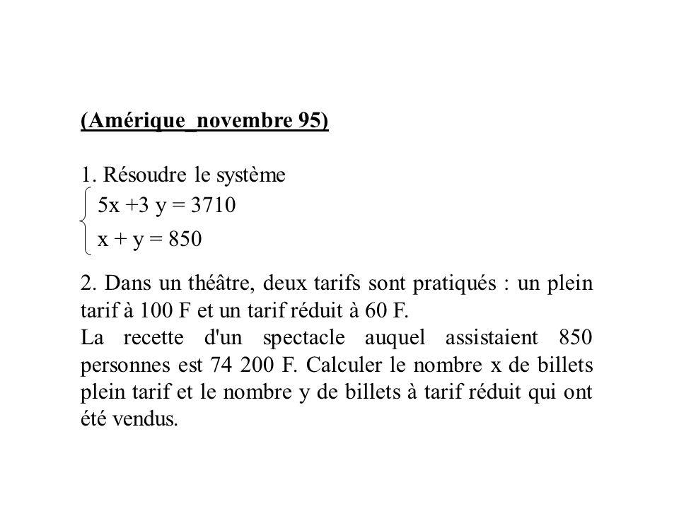 (Amérique_novembre 95) 1. Résoudre le système. 2. Dans un théâtre, deux tarifs sont pratiqués : un plein tarif à 100 F et un tarif réduit à 60 F.