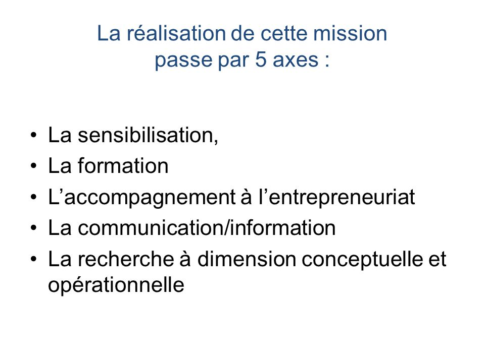 La réalisation de cette mission passe par 5 axes :