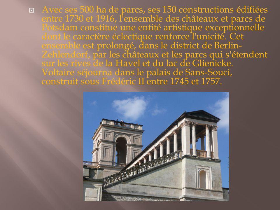 Avec ses 500 ha de parcs, ses 150 constructions édifiées entre 1730 et 1916, l ensemble des châteaux et parcs de Potsdam constitue une entité artistique exceptionnelle dont le caractère éclectique renforce l unicité.