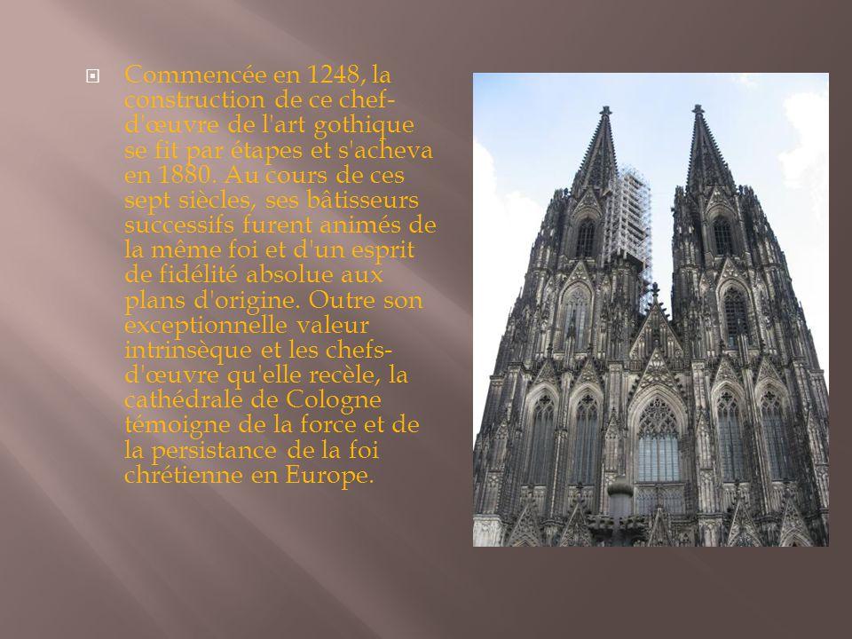 Commencée en 1248, la construction de ce chef-d œuvre de l art gothique se fit par étapes et s acheva en 1880.