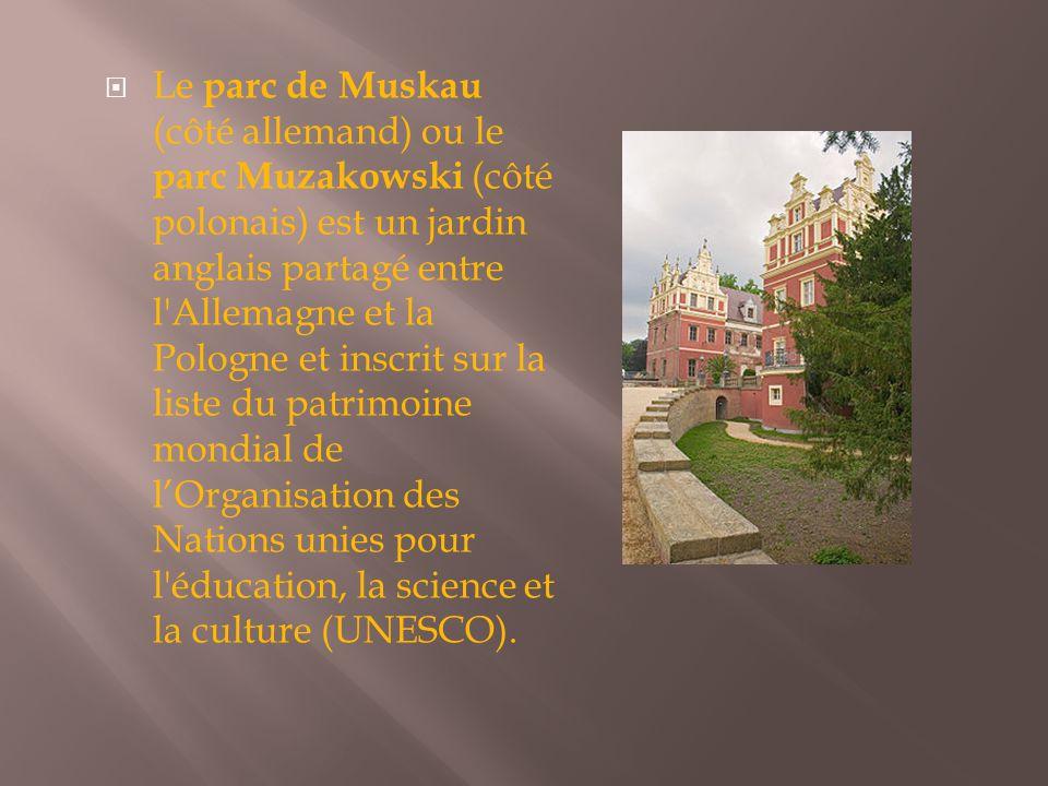 Le parc de Muskau (côté allemand) ou le parc Muzakowski (côté polonais) est un jardin anglais partagé entre l Allemagne et la Pologne et inscrit sur la liste du patrimoine mondial de l'Organisation des Nations unies pour l éducation, la science et la culture (UNESCO).