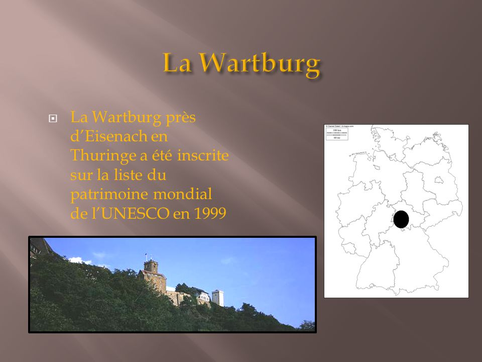 La Wartburg La Wartburg près d'Eisenach en Thuringe a été inscrite sur la liste du patrimoine mondial de l'UNESCO en 1999.