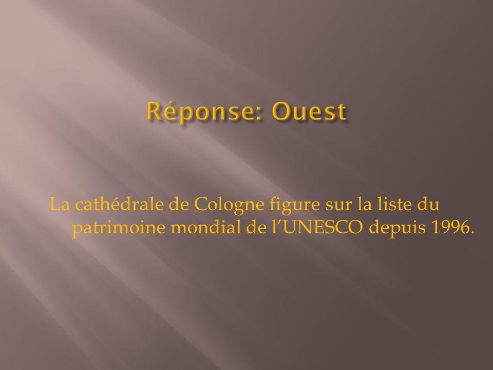 Réponse: Ouest La cathédrale de Cologne figure sur la liste du patrimoine mondial de l'UNESCO depuis 1996.