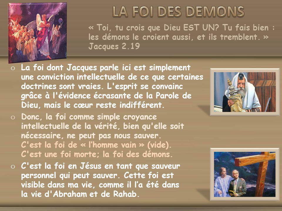 LA FOI DES DEMONS « Toi, tu crois que Dieu EST UN Tu fais bien : les démons le croient aussi, et ils tremblent. » Jacques 2.19.