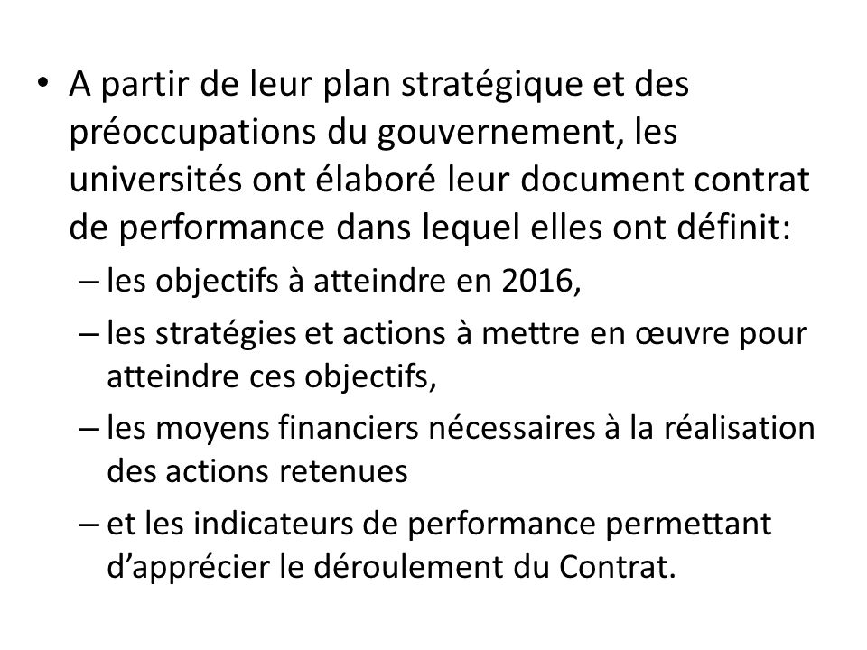 A partir de leur plan stratégique et des préoccupations du gouvernement, les universités ont élaboré leur document contrat de performance dans lequel elles ont définit: