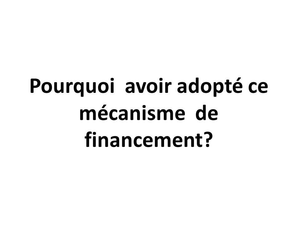 Pourquoi avoir adopté ce mécanisme de financement
