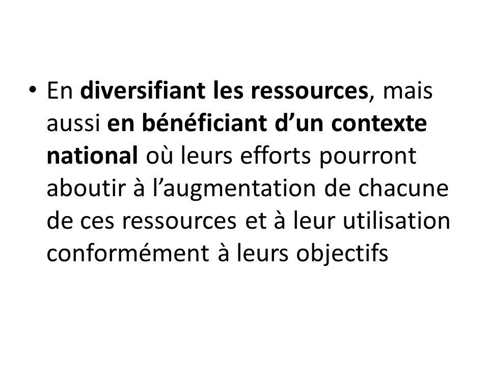 En diversifiant les ressources, mais aussi en bénéficiant d'un contexte national où leurs efforts pourront aboutir à l'augmentation de chacune de ces ressources et à leur utilisation conformément à leurs objectifs