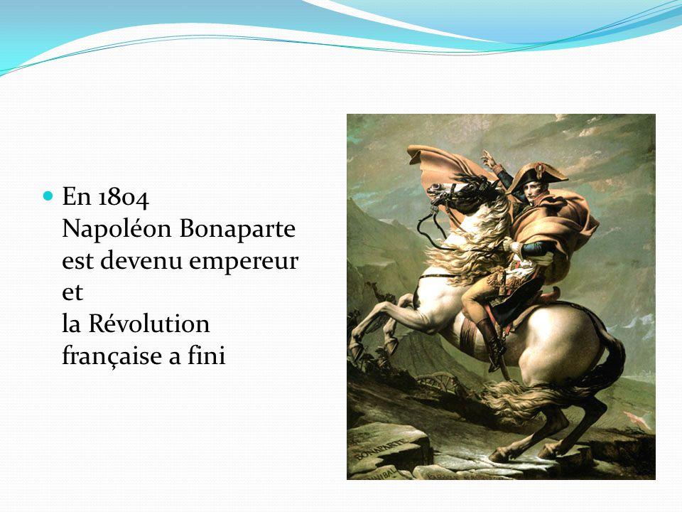 En 1804 Napoléon Bonaparte est devenu empereur et la Révolution française a fini