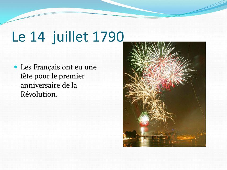 Le 14 juillet 1790 Les Français ont eu une fête pour le premier anniversaire de la Révolution.