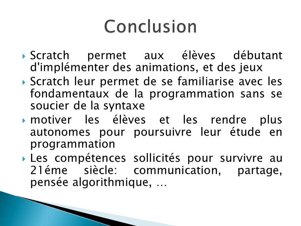Conclusion Scratch permet aux élèves débutant d implémenter des animations, et des jeux.