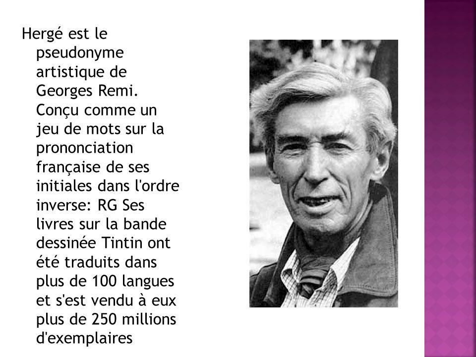 Hergé est le pseudonyme artistique de Georges Remi
