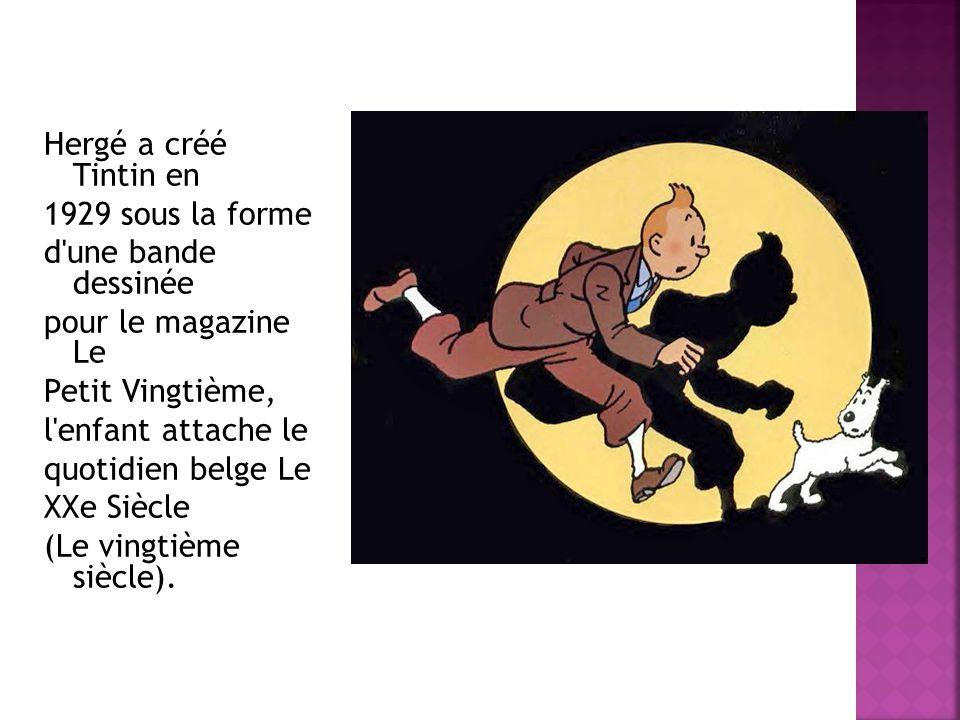 Hergé a créé Tintin en 1929 sous la forme. d une bande dessinée. pour le magazine Le. Petit Vingtième,