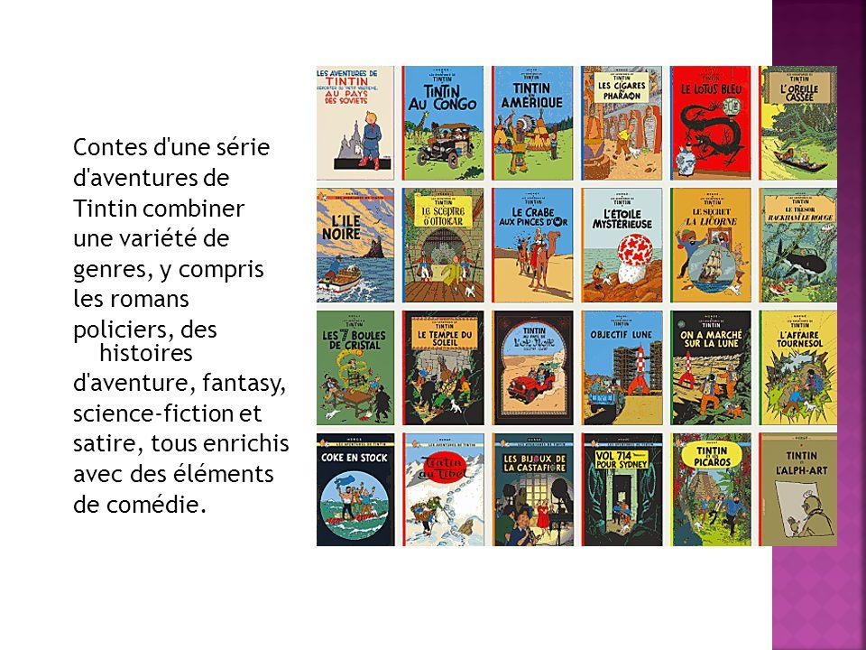 Contes d une série d aventures de Tintin combiner une variété de genres, y compris les romans policiers, des histoires d aventure, fantasy, science-fiction et satire, tous enrichis avec des éléments de comédie.
