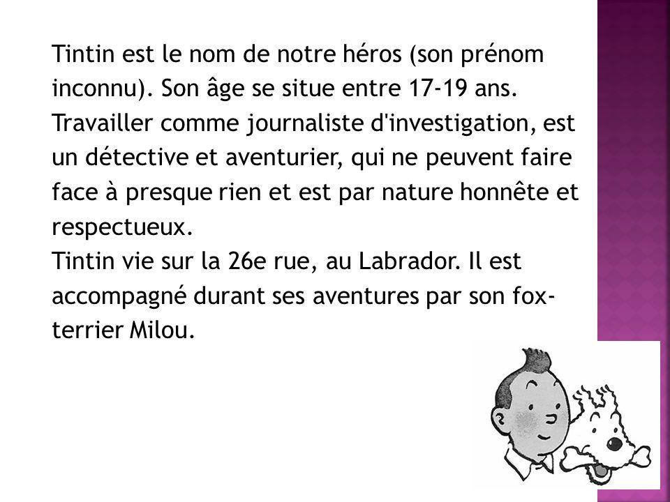 Tintin est le nom de notre héros (son prénom inconnu)