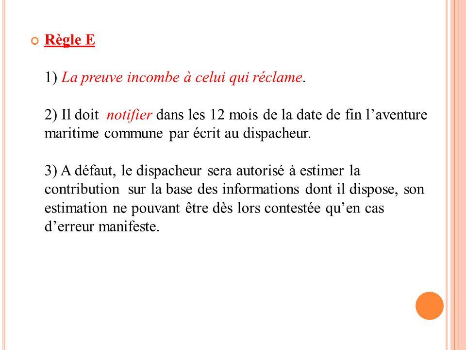 Règle E 1) La preuve incombe à celui qui réclame